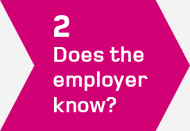 Step 2 - Does the employer know?