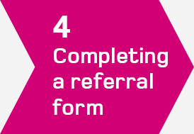 Step 4 - Completing a referral form